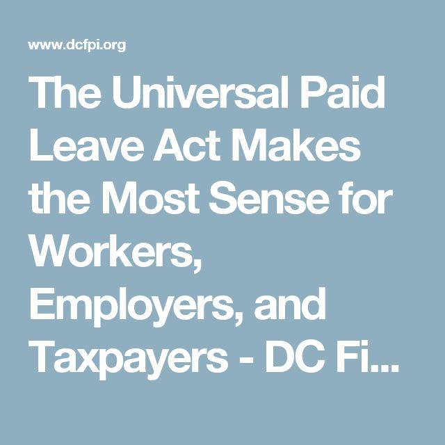 The Universal Paid Leave Act Makes the Most Sense for Workers, Employers, and Taxpayers - DC Fiscal Policy Institute