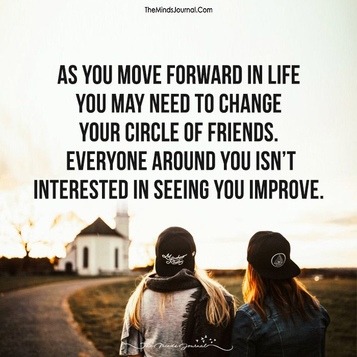 As You Move Forward In Life, You May Need To Change Your Circle Of Friends - https://themindsjournal.com/move-forward-life-may-need-change-circle-friends/
