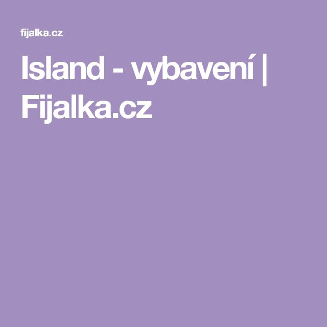 Island - vybavení | Fijalka.cz