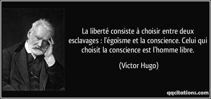 La liberté consiste à choisir entre deux esclavages : l'égoïsme et la conscience. Celui qui choisit la conscience est l'homme libre. (Victor Hugo) #citations #VictorHugo