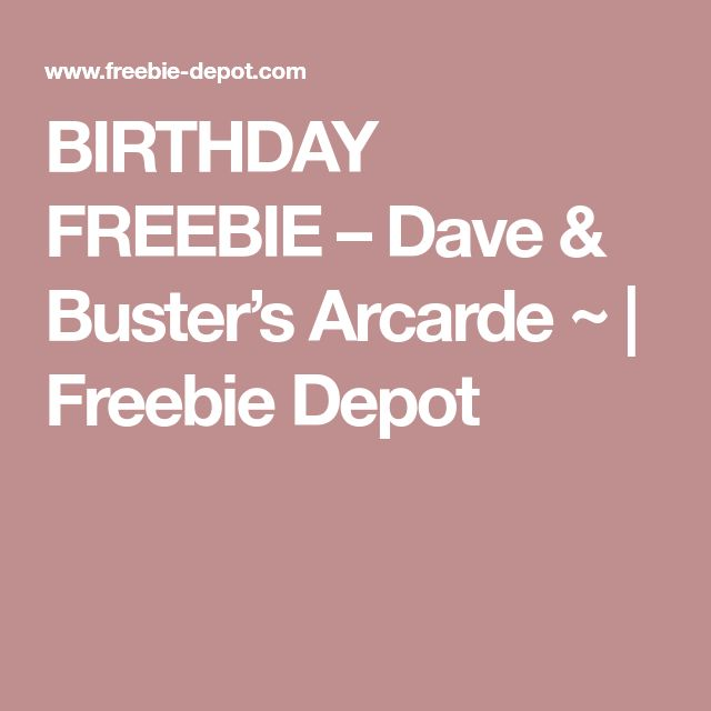 BIRTHDAY FREEBIE – Dave & Buster's Arcarde ~ | Freebie Depot