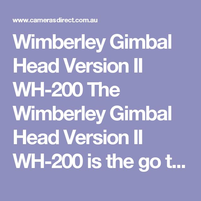 Wimberley Gimbal Head Version II WH-200 The Wimberley Gimbal Head Version II WH-200 is the go to Gimbal Head for professionals. You will see massive lenses hanging off the gimbal head.