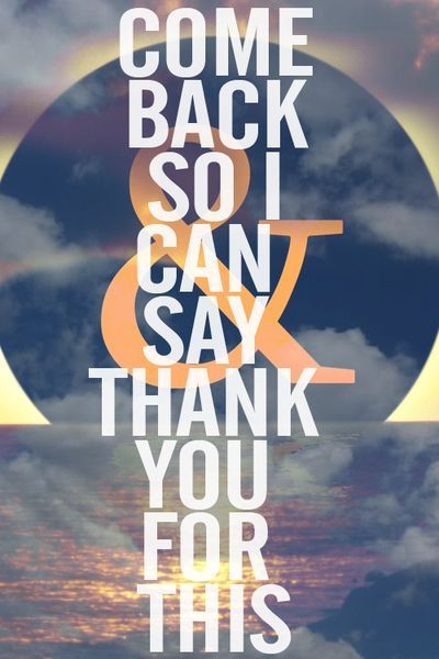 Come Back So I Can Say Thank You  - Tap to see more Of Mice & Men quotes on relations & life! | @mobile9