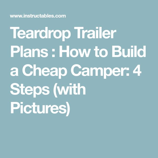 Teardrop Trailer Plans : How to Build a Cheap Camper: 4 Steps (with Pictures)
