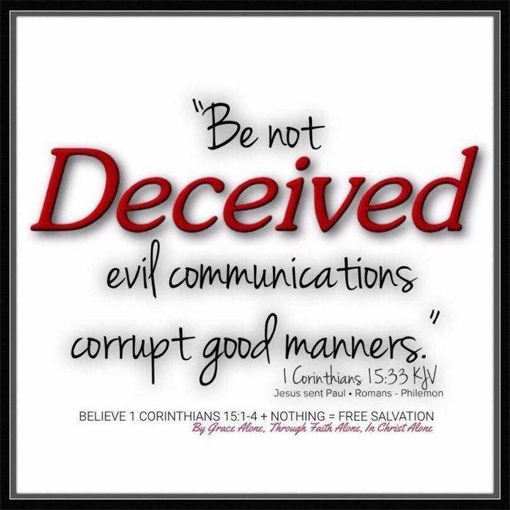 """""""Be not deceived: evil communications corrupt good manners."""" 1 Corinthians 15:33 KJV ✞Grace and peace in Christ!"""