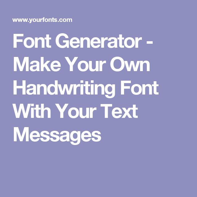 Font Generator - Make Your Own Handwriting Font With Your Text Messages