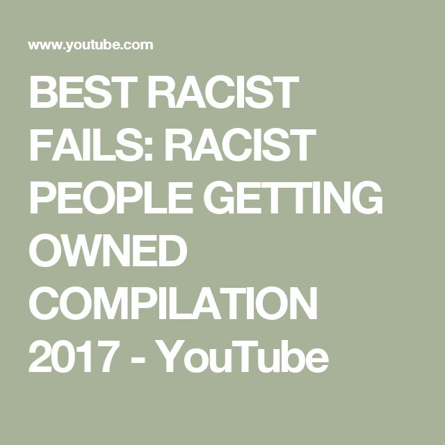 BEST RACIST FAILS: RACIST PEOPLE GETTING OWNED COMPILATION 2017 - YouTube