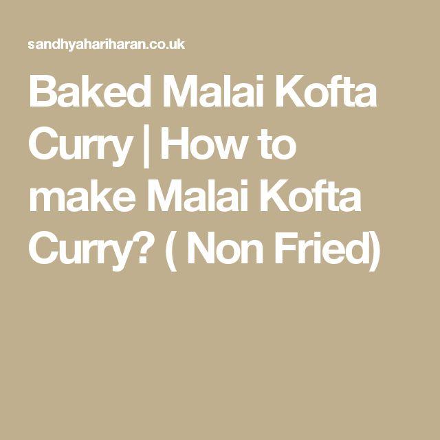 Baked Malai Kofta Curry | How to make Malai Kofta Curry? ( Non Fried)