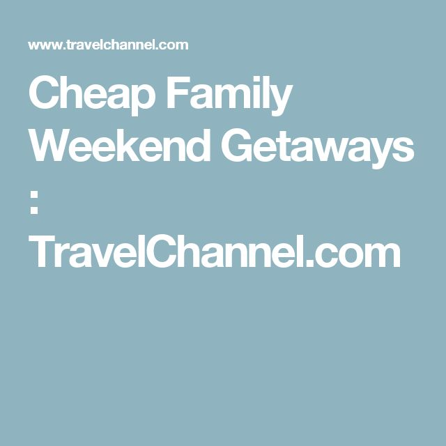 Cheap Family Weekend Getaways : TravelChannel.com