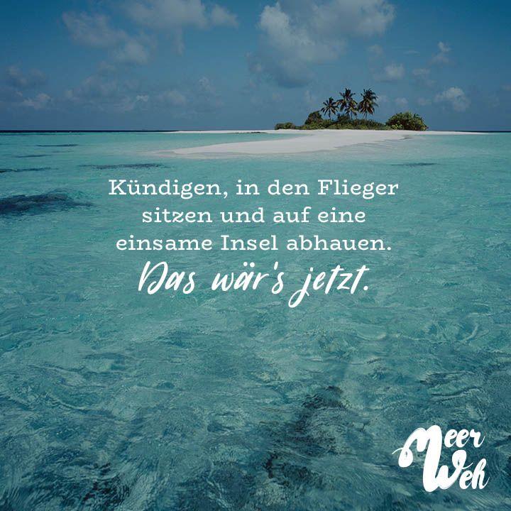 Visual Statements®️ Kündigen, in den Flieger sitzen und auf eine einsame Insel abhauen. Das wär's jetzt. Sprüche / Zitate / Quotes / Meerweh / Wanderlust / travel / reisen / Meer / Sonne / Inspiration