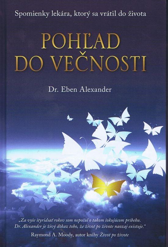 Kniha: Pohľad do večnosti (Dr.Eben Alexander) | bux.sk