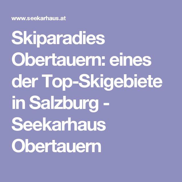 Skiparadies Obertauern: eines der Top-Skigebiete in Salzburg - Seekarhaus Obertauern