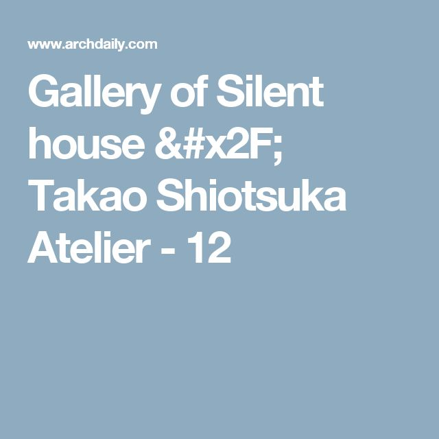 Gallery of Silent house / Takao Shiotsuka Atelier - 12