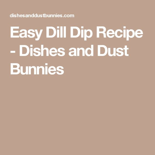 Easy Dill Dip Recipe - Dishes and Dust Bunnies