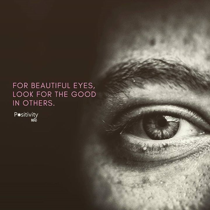 For beautiful eyes look for the good in others. #positivitynote #positivity #inspiration