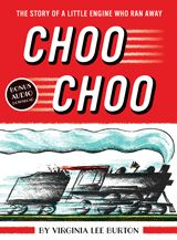 ( Now In Color )| Choo Choo| | Virginia Lee Burton | Houghton Mifflin Harcourt | 09 / 26 / 2017 | ISBN: 9780544749849