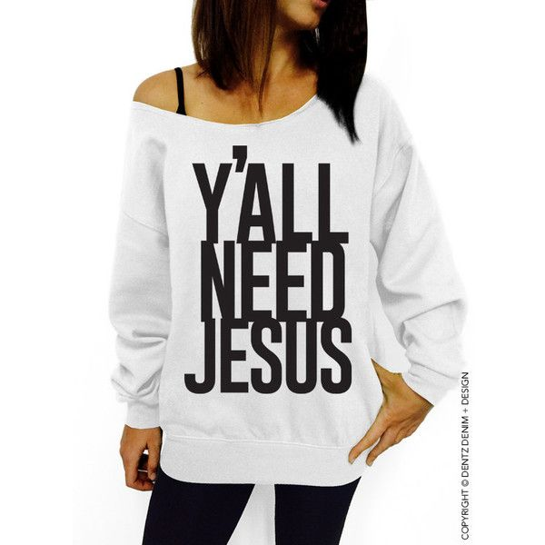 Y'all Need Jesus Sweatshirt White With Black Slouchy Oversized... (39 AUD) ❤ liked on Polyvore featuring tops, hoodies, sweatshirts, white, women's clothing, oversized tops, slouchy tops, white top, slouchy sweatshirt and loose tops