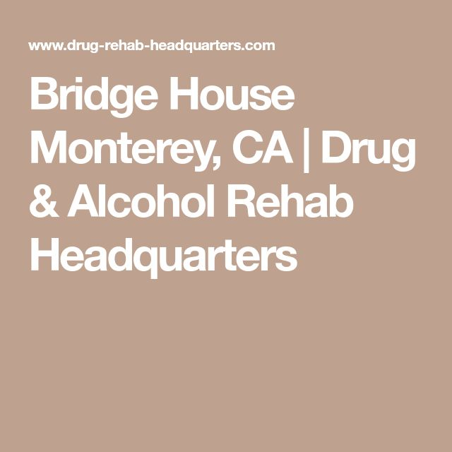 Bridge House Monterey, CA | Drug & Alcohol Rehab Headquarters