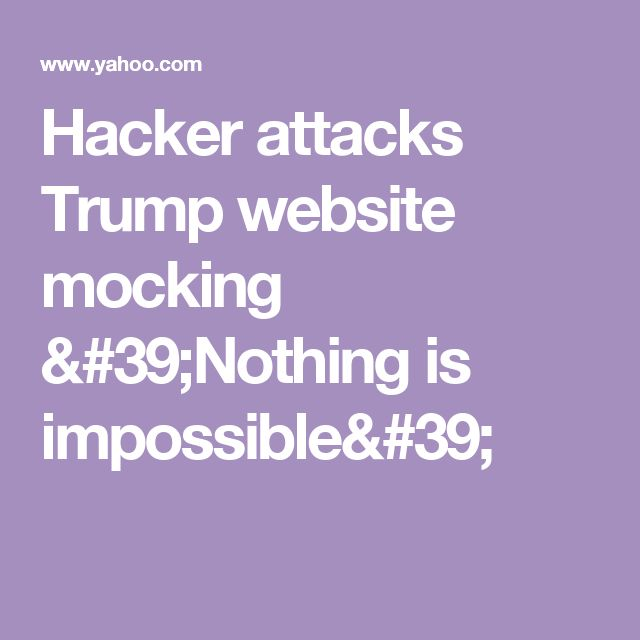 Hacker attacks Trump website mocking 'Nothing is impossible'
