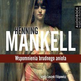 """Henning Mankell, """"Wspomnienia brudnego anioła"""", Warszawa 2014. Jedna płyta CD. 12 godz. 22 min. Czyta Leszek Filipowicz."""