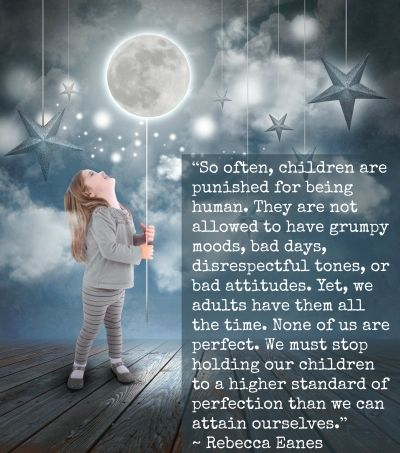 I'm in full support of high standards. I think we ought to expect our children to kind, thoughtful, and well-mannered. I think we ought to live up to our own expectations, too.