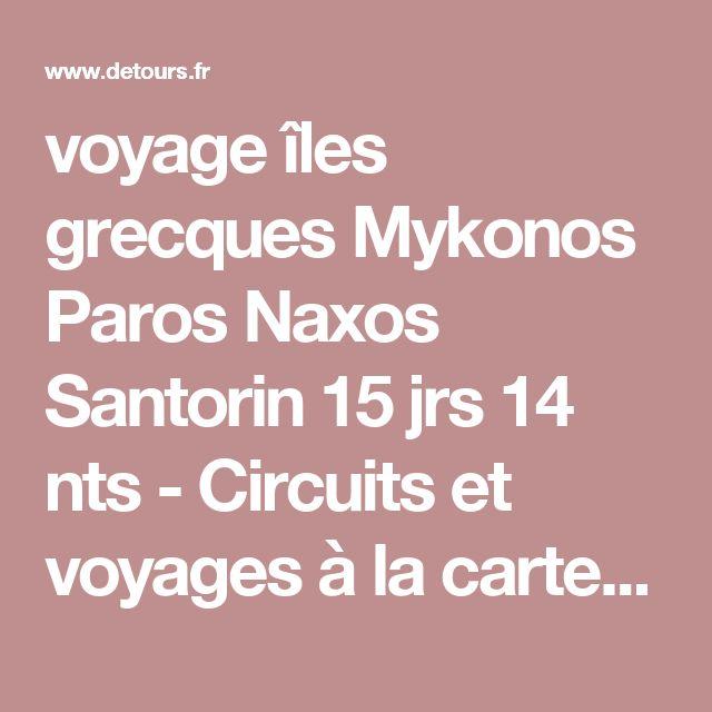 voyage îles grecques Mykonos Paros Naxos Santorin 15 jrs 14 nts - Circuits et voyages à la carte en Grèce