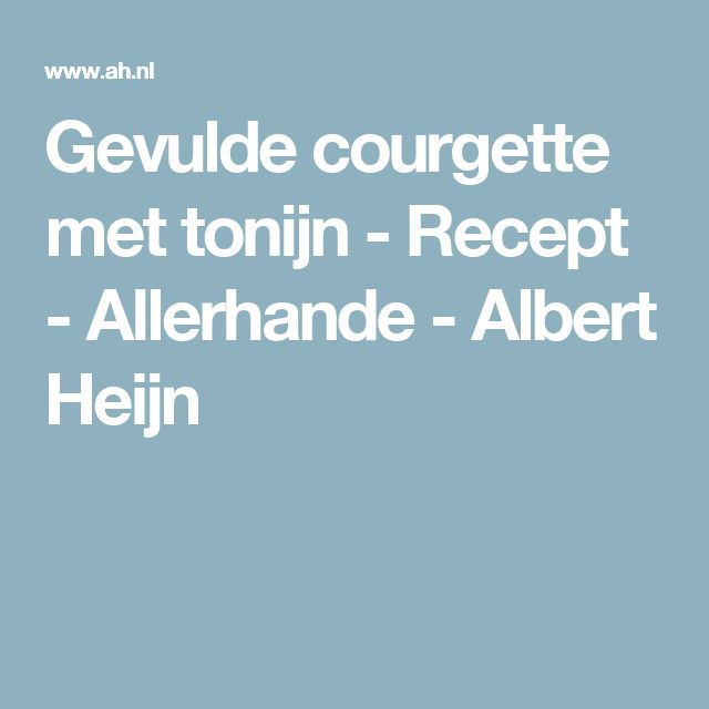 Gevulde courgette met tonijn - Recept - Allerhande - Albert Heijn