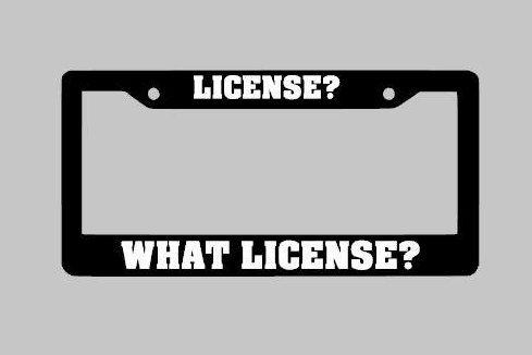 License what license Funny License Plate Frame, Custom License plate Frame, Car Plate Frame, Vinyl Decal, Vinyl Stickers, Car Accessories by StickUpGraphix on Etsy