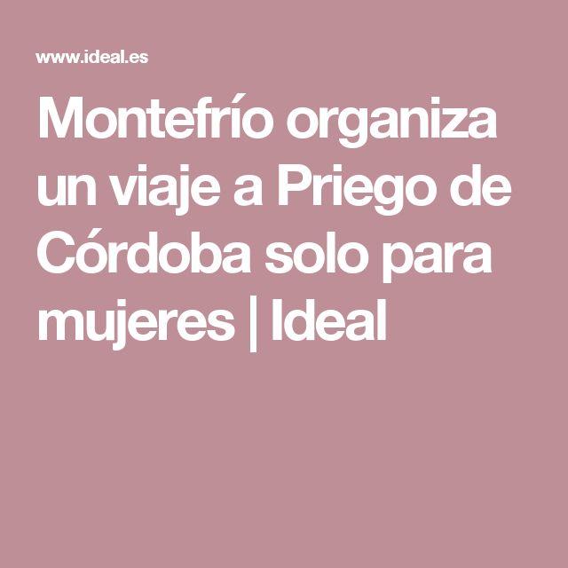 Montefrío organiza un viaje a Priego de Córdoba solo para mujeres | Ideal
