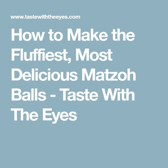 How to Make the Fluffiest, Most Delicious Matzoh Balls - Taste With The Eyes