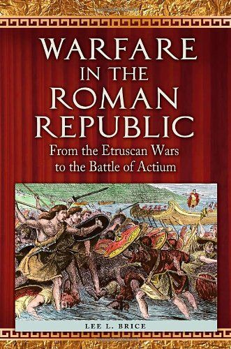 Roman Republic : from the Etruscan Wars to the Battle of Actium / Lee L. Brice, editor