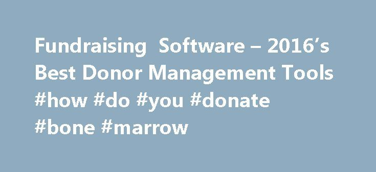 Fundraising Software – 2016's Best Donor Management Tools #how #do #you #donate #bone #marrow http://donate.remmont.com/fundraising-software-2016s-best-donor-management-tools-how-do-you-donate-bone-marrow/  #donation software # Compare Donor Management & Fundraising Software Here's what we'll cover: What Is Donor Management and Fundraising Software? Fundraising and donor management software provides a platform for nonprofit organizations (NPOs) to track their collected dollars and the donors…
