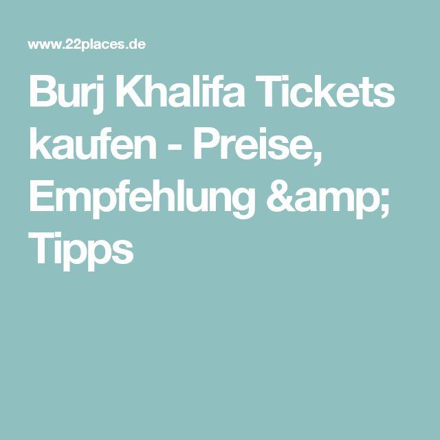 Burj Khalifa Tickets kaufen - Preise, Empfehlung & Tipps
