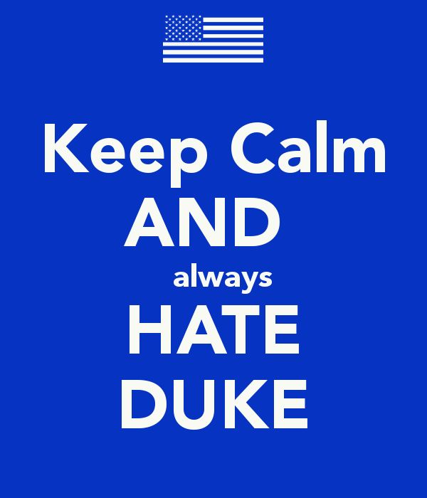 Google Image Result for http://sd.keepcalm-o-matic.co.uk/i/keep-calm-and-always-hate-duke.png