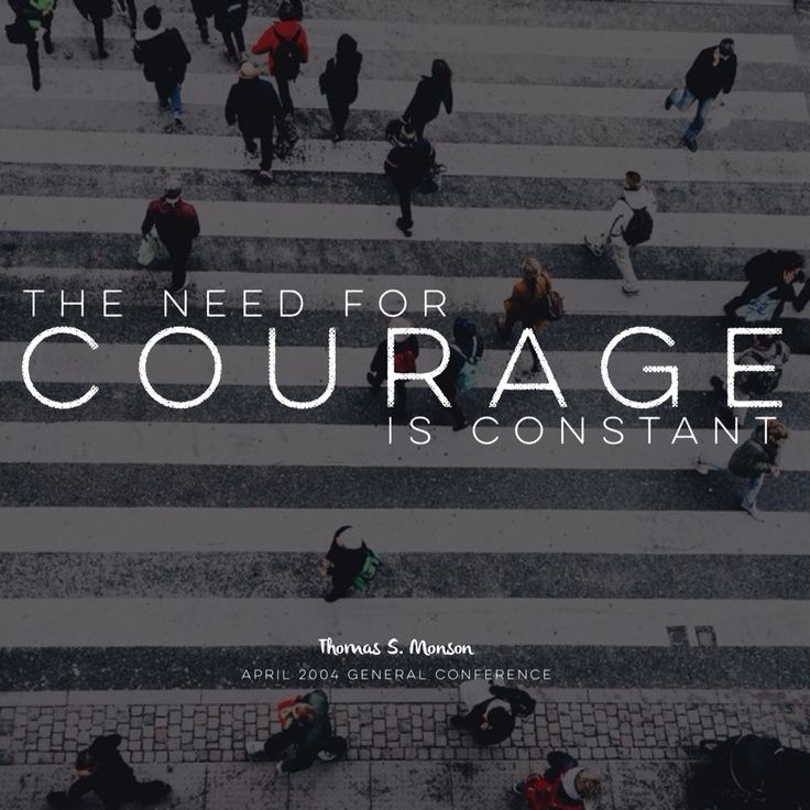 Courage. Thomas S. Monson quote  A