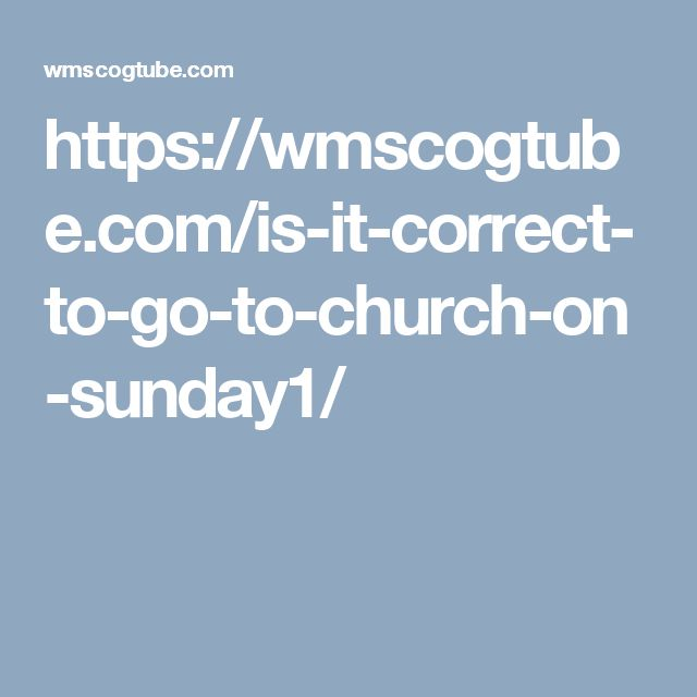 https://wmscogtube.com/is-it-correct-to-go-to-church-on-sunday1/