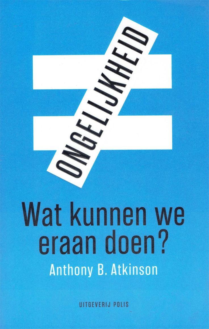 Ongelijkheid : wat kunnen we eraan doen?  Uitgeverij Polis 2015, 443 pagina's - € 29,95   Oorspronkelijke titel: Inequality : what can be ...
