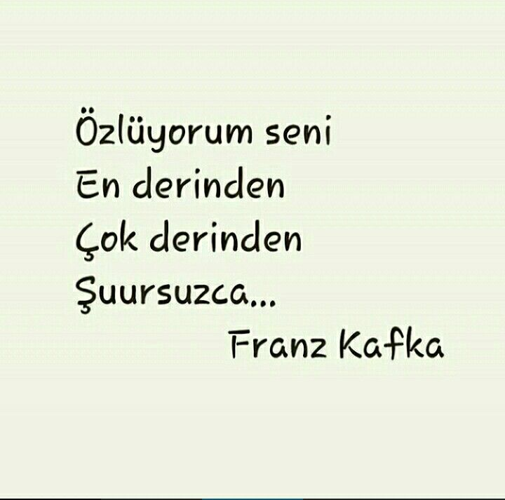 """""""Özlüyorum seni En derinden Çok derinden Şuursuzca..."""" - Franz Kafka"""