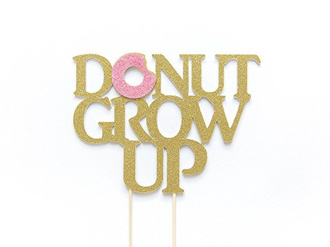 Donut Grow Up Cake Topper. Birthday Donut Decoration. D ...