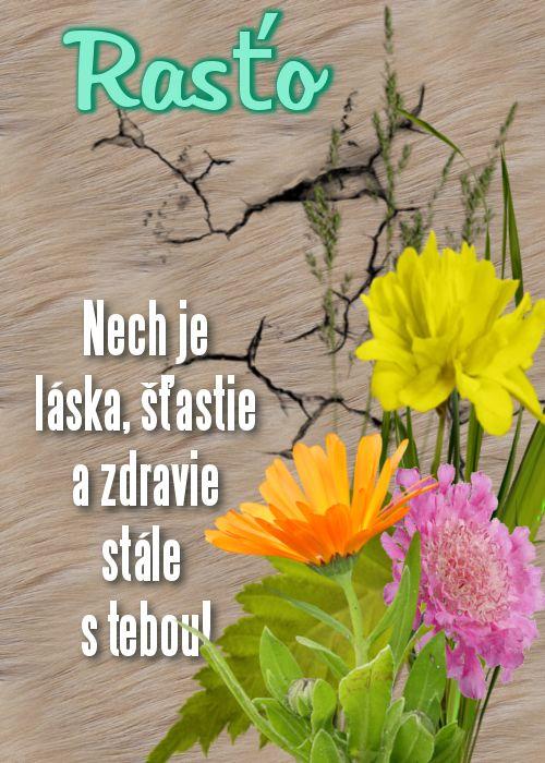 Rasťo Nech je láska, šťastie a zdravie stále s tebou!