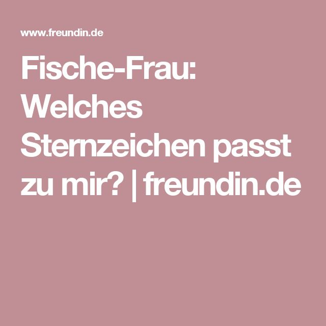 Fische-Frau: Welches Sternzeichen passt zu mir?   freundin.de