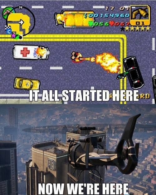 GTA! Started from the bottom now we're here!