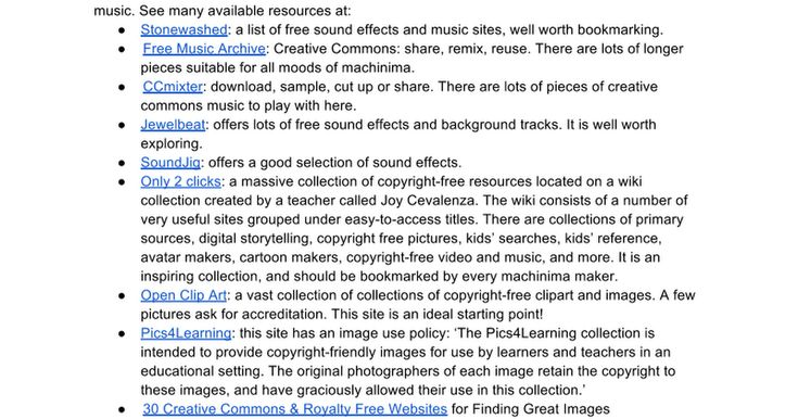 Free sound effects,  images and music: Especially useful for machinima makers is access to free sound effects and free background music. See many available resources at: Stonewashed: a list of free sound effects and music sites, well worth bookmarking.  Free Music Archive: Creative Commons: share...
