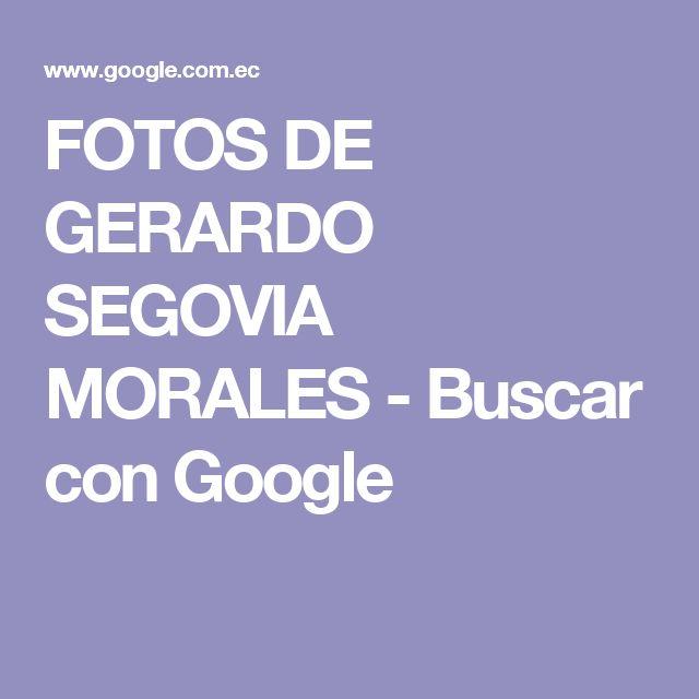 FOTOS DE GERARDO SEGOVIA MORALES - Buscar con Google