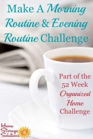 How to create a morning routine and evening routine to set up simple habits that can help you stay more organized and keep each day more under control {part of the 52 Week Organized Home Challenge on Home Storage Solutions 101}