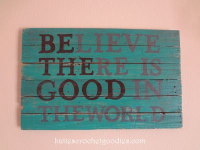 """""""Believe there is good in the world"""" wood turquoise pallet diy sign"""