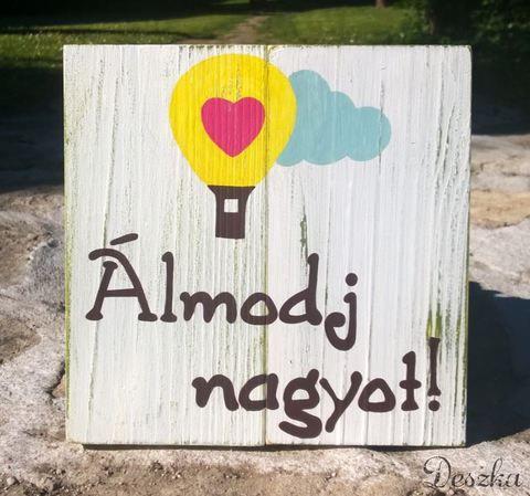 Álmodj nagyot!-Kézzel festett, antikolt fatábla, Dekoráció, Otthon, lakberendezés, Kép, Falikép, Meska