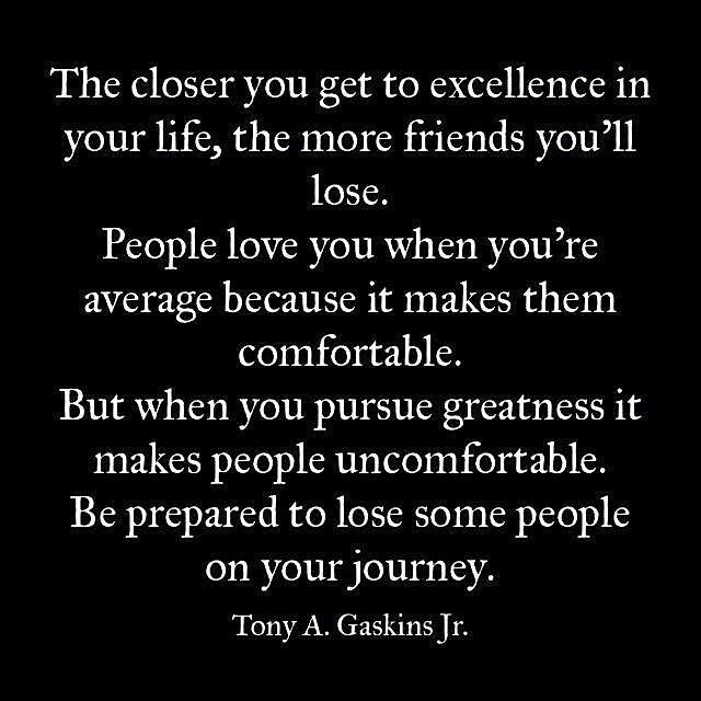The Closer You Get To Excellence In Your Life, The More