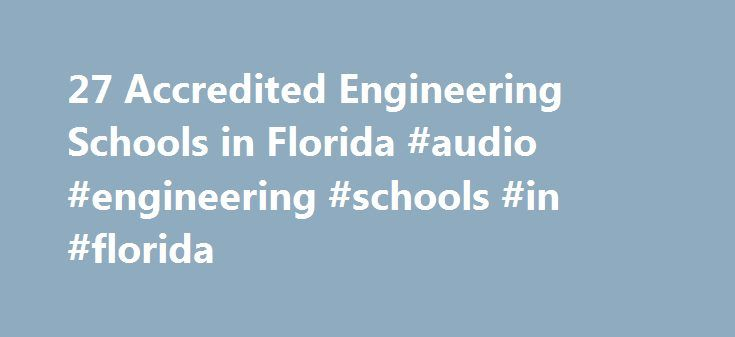 27 Accredited Engineering Schools in Florida #audio #engineering #schools #in #florida http://australia.remmont.com/27-accredited-engineering-schools-in-florida-audio-engineering-schools-in-florida/  # Find Your Degree Engineering Schools In Florida In Florida, there are 28 accredited schools where engineering classes faculty can find employment. Below are statistics and other relevant data to help analyze the state of engineering and engineering training in Florida, which includes…
