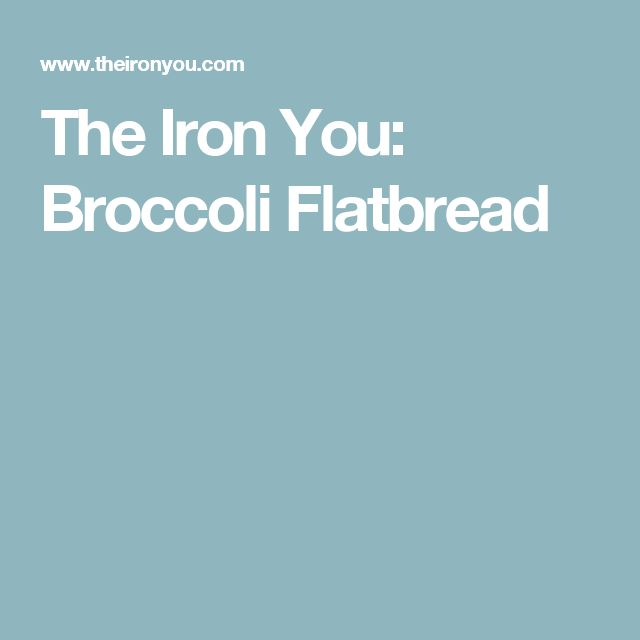 The Iron You: Broccoli Flatbread